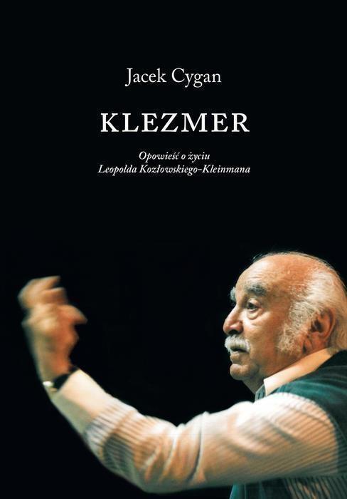 Klezmer Opowieść o życiu Leopolda Kozłowskiego-Kleinmana Cygan Jacek