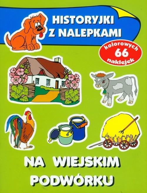Na wiejskim podwórku Historyjki z nalepkami Wiśniewska Anna