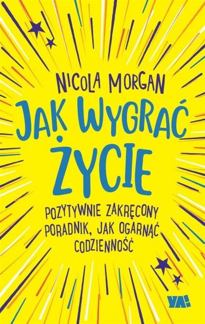 Jak wygrać życie Nicola Morgan, Alicja Laskowska