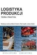 Logistyka produkcji. Teoria i praktyka Marek Fertsch