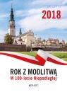 Kalendarz 2018 zdzierak Rok z modlitwą W 100-lecie Niepodległej