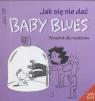Jak się nie dać baby blues Poradnik dla rodziców Kirman Rick, Scott Jerry