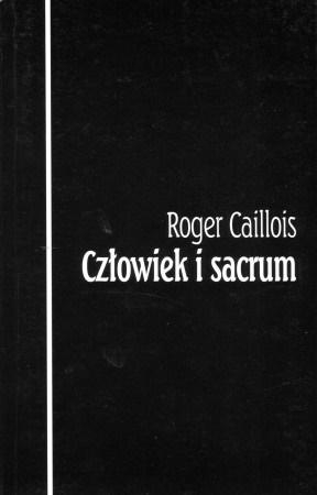Człowiek i sacrum Roger Caillois