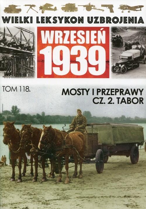Wielki Leksykon Uzbrojenia Wrzesień 1939 Tom 118 Mosty i przeprawy Część 2 Tabor