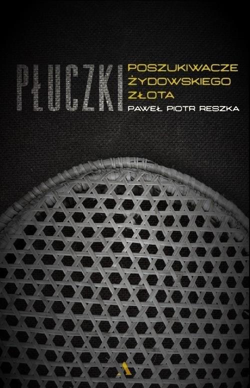 Płuczki W poszukiwaniu żydowskiego złota Reszka Paweł P.
