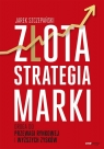Złota strategia marki Droga do przewagi rynkowej i wyższych zysków