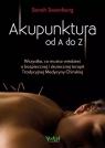 Akupunktura od A do Z. Wszystko, co musisz wiedzieć o bezpiecznej i skutecznej terapii Tradycyjnej Medycyny Chińskiej