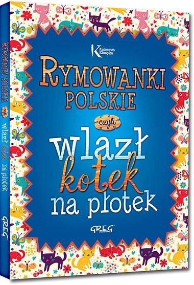 Rymowanki polskie, czyli wlazł kotek na płotek Opracowanie zbiorowe