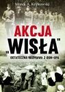 Akcja Wisła Ostateczna rozprawa z OUN-UPA Koprowski Marek A.