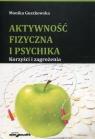 Aktywność fizyczna i psychika Korzyści i zagrożenia Guszkowska Monika