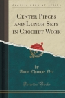 Center Pieces and Lungh Sets in Crochet Work (Classic Reprint)