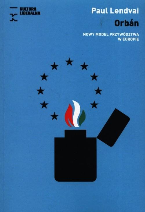 Orban. Nowy model przywództwa w Europie Lendvai Paul