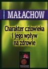 Charakter człowieka i jego wpływ na zdrowie Małachow Giennadij P.