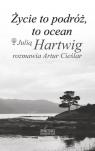 Życie to podróż, to ocean Z Julią Hartwig rozmawia Artur Cieślar