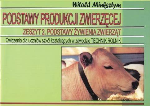 Podstawy produkcji zwierzęcej Zesz.2 Podstawy żyw. Witold Minksztym