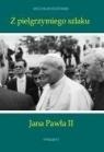 Z pielgrzymiego szlaku Jana Pawła II