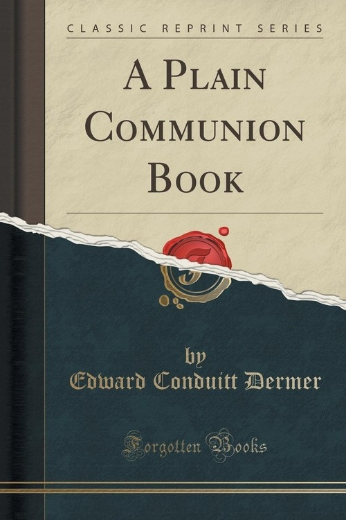 A Plain Communion Book (Classic Reprint) Dermer Edward Conduitt