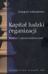 Kapitał ludzki organizacji Pomiar i sprawozdawczość Łukasiewicz Grzegorz
