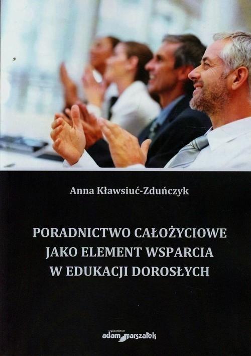 Poradnictwo całożyciowe jako element wsparcia w edukacji dorosłych Kławsiuć-Zduńczyk Anna