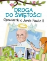Droga do świętości. Opowiastki o Janie Pawle II Opracowanie zbiorowe
