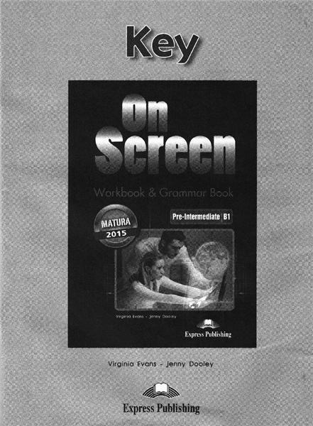 On Screen Pre-Inter B1 Matura WB&Grammar Key 2014 Virginia Evans, Jenny Dooley
