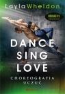 Dance, sing, love. Choreografia uczuć Wheldon Layla