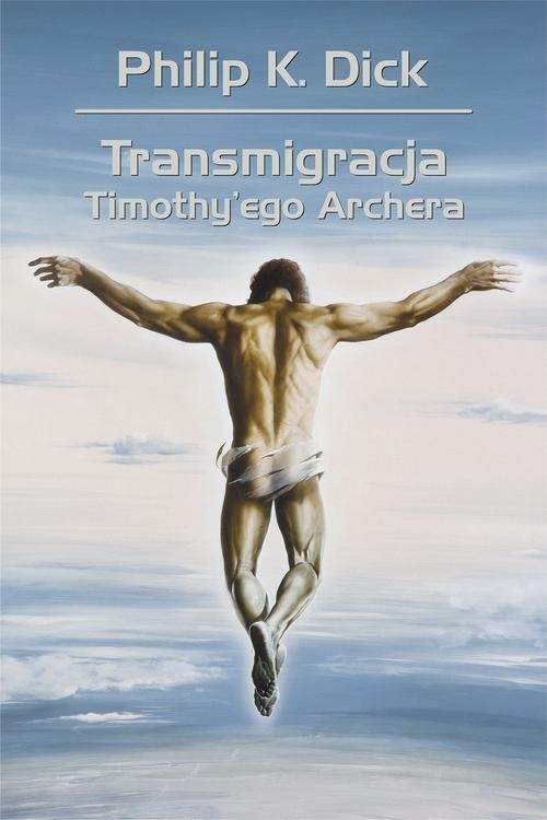 Transmigracja Timothy'ego Archera Dick Philip K., Siudmak Wojciech