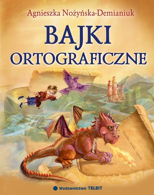 Bajki ortograficzne Nożyńska-Demianiuk Agnieszka