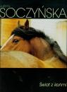 Świat z końmi Soczyńska Justyna