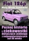 Fiat 126p. Mały Wielki Samochód Aleksander Sowa