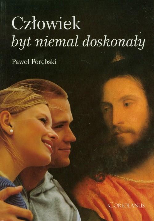 Człowiek byt niemal doskonały Porębski Paweł