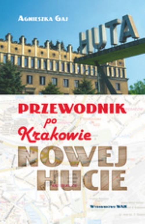 Przewodnik po Krakowie - Nowej Hucie Gaj Agnieszka