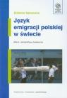 Język emigracji polskiej w świecie Bilans i perspektywy badawcze Sękowska Elżbieta