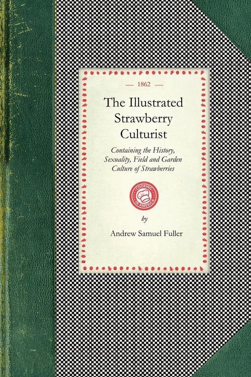 The Illustrated Strawberry Culturist Andrew Samuel Fuller