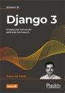 Django 3. Praktyczne tworzenie aplikacji sieciowych. Wydanie III Melé Antonio
