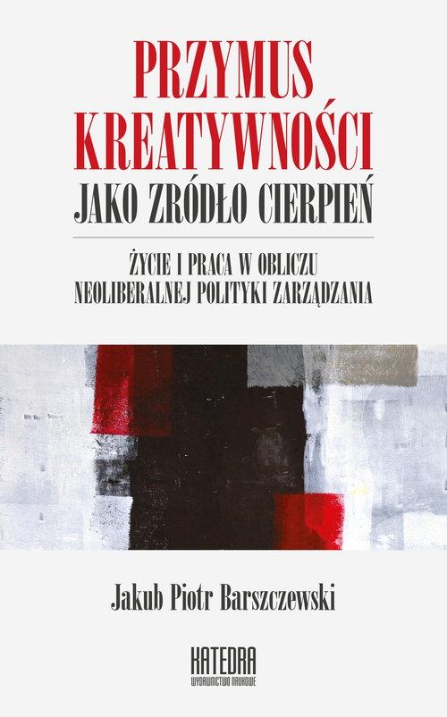 Przymus kreatywności jako źródło cierpień Barszczewski Jakub Piotr