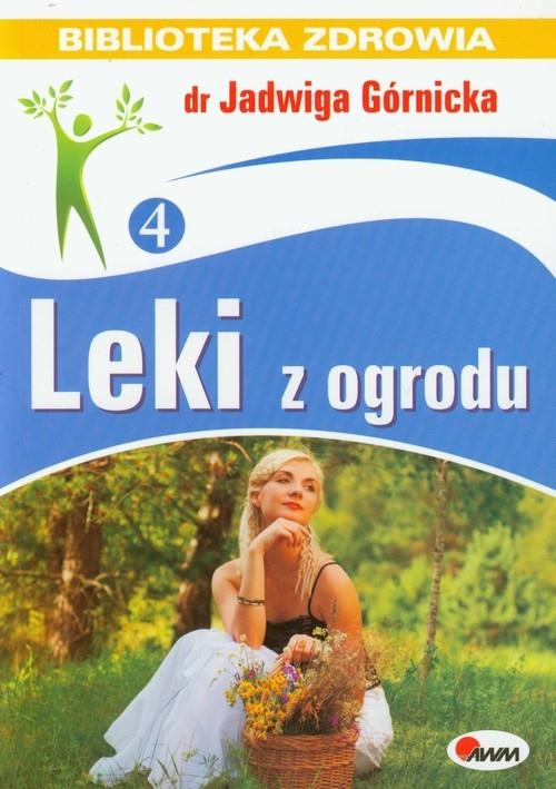 Leki z ogrodu Biblioteka zdrowia 4 Górnicka Jadwiga