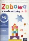 Zabawa z matematyką. Część 3. Zeszyt ćwiczeń - Szkoła podstawowa klasy 1-3