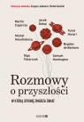 Rozmowy o przyszłości W którą stronę zmierza świat Jankowicz Grzegorz, Janowska Katarzyna, Sowiński Michał