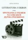 Literatura i ekran czyli spotkania z filmem na lekcjach języka polskiego Fatyga Anna