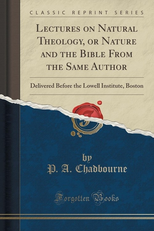 Lectures on Natural Theology, or Nature and the Bible From the Same Author Chadbourne P. A.
