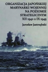 Organizacja Japońskiej Marynarki Wojennej na poziomie strategicznym XII 1941-2 IX 1945