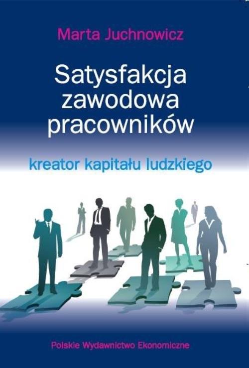 Satysfakcja zawodowa pracowników - kreator kapitału ludzkiego Juchnowicz Marta