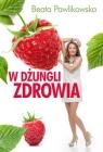 W dżungli zdrowia Pawlikowska Beata