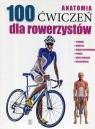 Anatomia 100 ćwiczeń dla rowerzystów