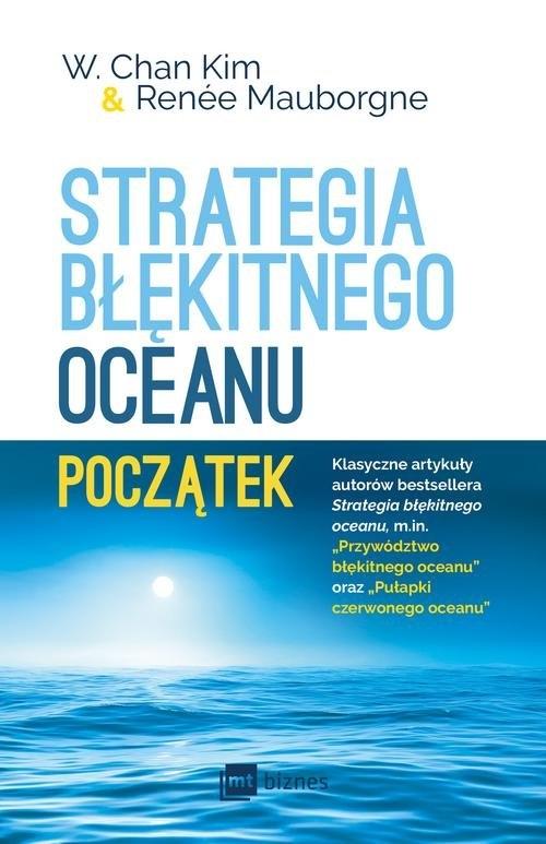 Strategia błękitnego oceanu Początek Kim W. Chan, Mauborgne Renee