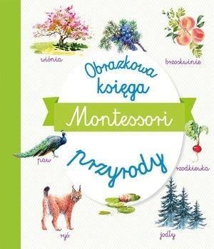 Montessori. Obrazkowa księga przyrody (Uszkodzona okładka) praca zbiorowa