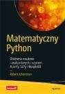 Matematyczny Python. Obliczenia naukowe i analiza danych z użyciem NumPy, SciPy Johansson Robert