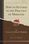 How to Succeed in the Practice of Medicine (Classic Reprint)