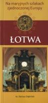 Łotwa - na maryjnych szlakach zjednoczonej Europy